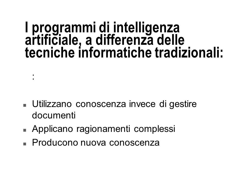 I programmi di intelligenza artificiale, a differenza delle tecniche informatiche tradizionali:
