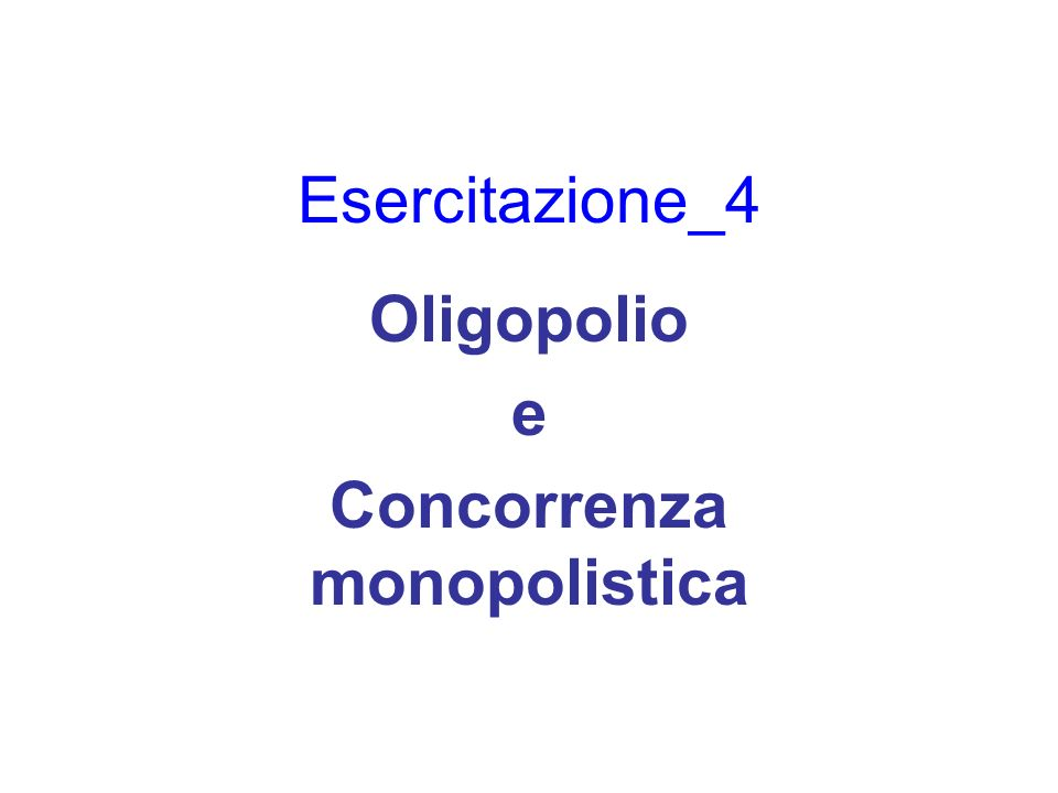 Oligopolio e Concorrenza monopolistica