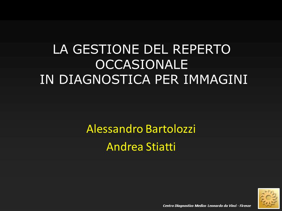 LA GESTIONE DEL REPERTO OCCASIONALE IN DIAGNOSTICA PER IMMAGINI