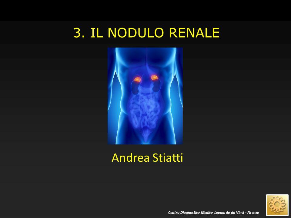 3. IL NODULO RENALE Andrea Stiatti