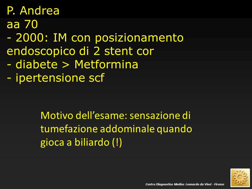 P. Andrea aa 70 - 2000: IM con posizionamento endoscopico di 2 stent cor - diabete > Metformina - ipertensione scf