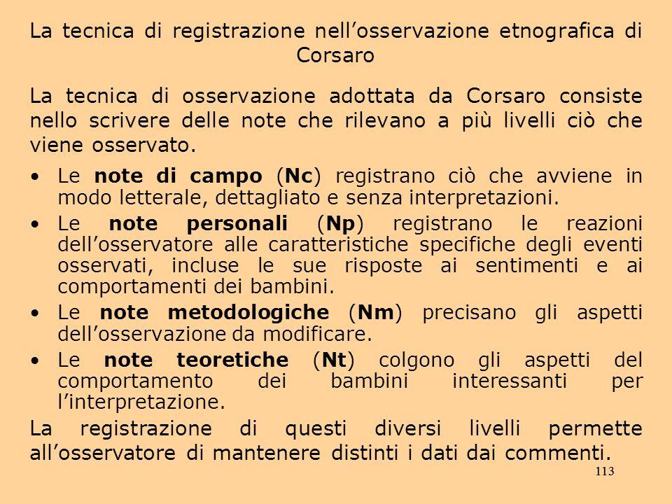 La tecnica di registrazione nell'osservazione etnografica di Corsaro La tecnica di osservazione adottata da Corsaro consiste nello scrivere delle note che rilevano a più livelli ciò che viene osservato.
