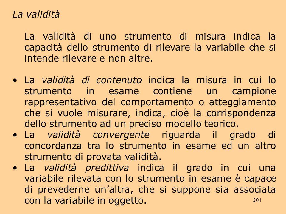 La validità La validità di uno strumento di misura indica la capacità dello strumento di rilevare la variabile che si intende rilevare e non altre.