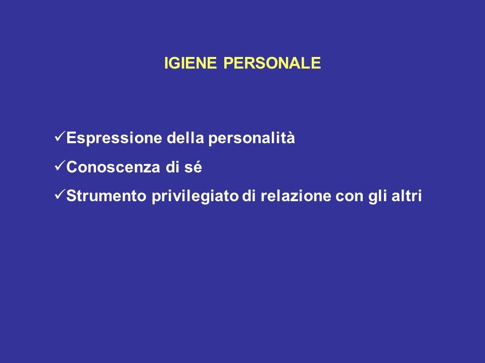 IGIENE PERSONALE Espressione della personalità. Conoscenza di sé.