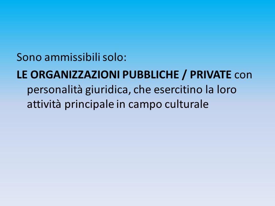 Sono ammissibili solo: LE ORGANIZZAZIONI PUBBLICHE / PRIVATE con personalità giuridica, che esercitino la loro attività principale in campo culturale