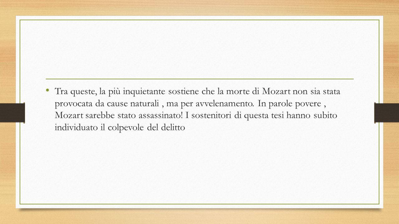 Tra queste, la più inquietante sostiene che la morte di Mozart non sia stata provocata da cause naturali , ma per avvelenamento.