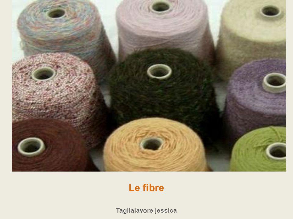 Le fibre Taglialavore jessica