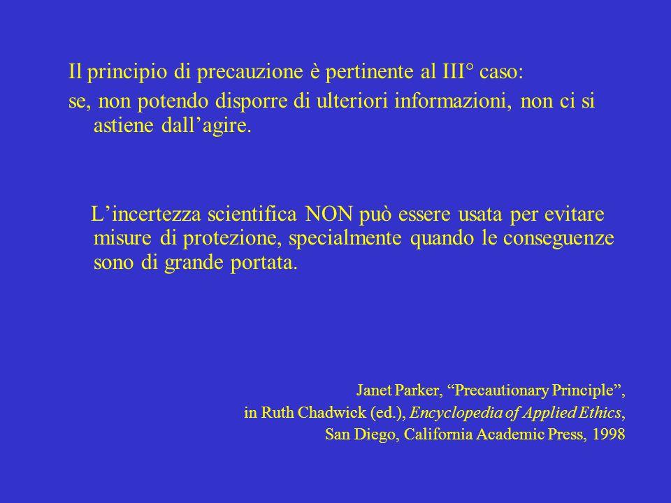 Il principio di precauzione è pertinente al III° caso: