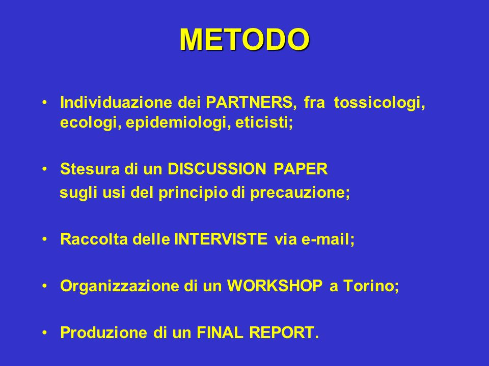 METODO Individuazione dei PARTNERS, fra tossicologi, ecologi, epidemiologi, eticisti; Stesura di un DISCUSSION PAPER.