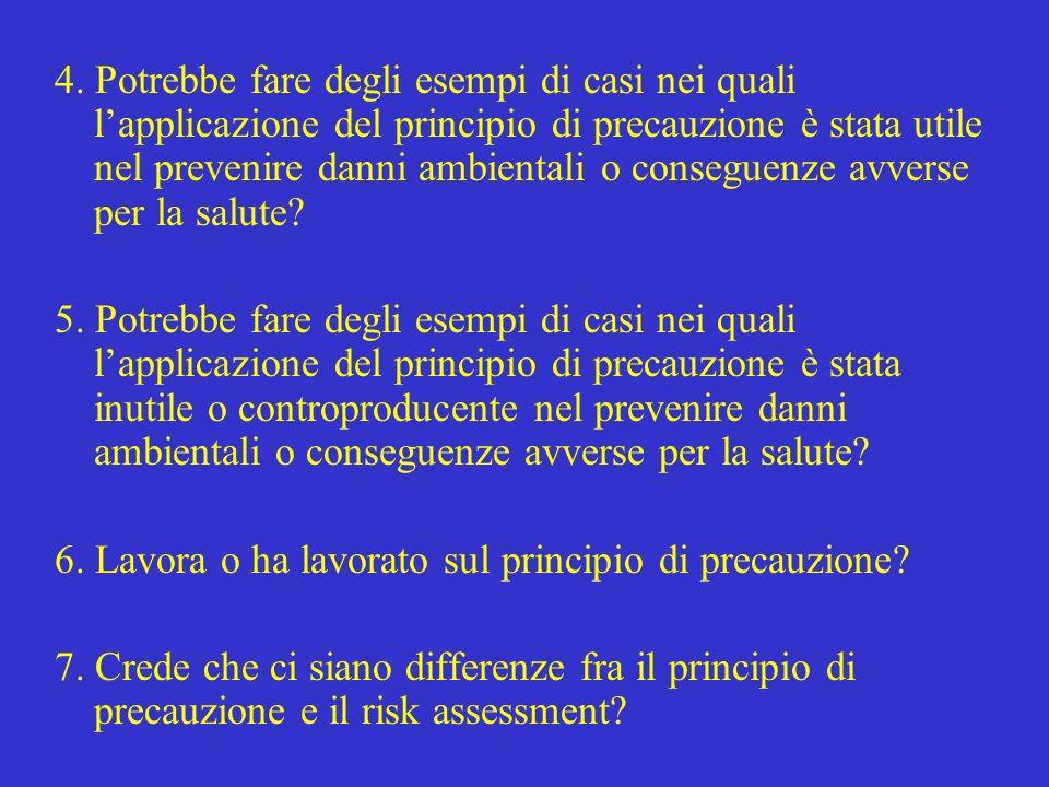 4. Potrebbe fare degli esempi di casi nei quali l'applicazione del principio di precauzione è stata utile nel prevenire danni ambientali o conseguenze avverse per la salute