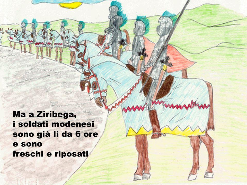 Ma a Ziribega, i soldati modenesi sono già li da 6 ore e sono freschi e riposati