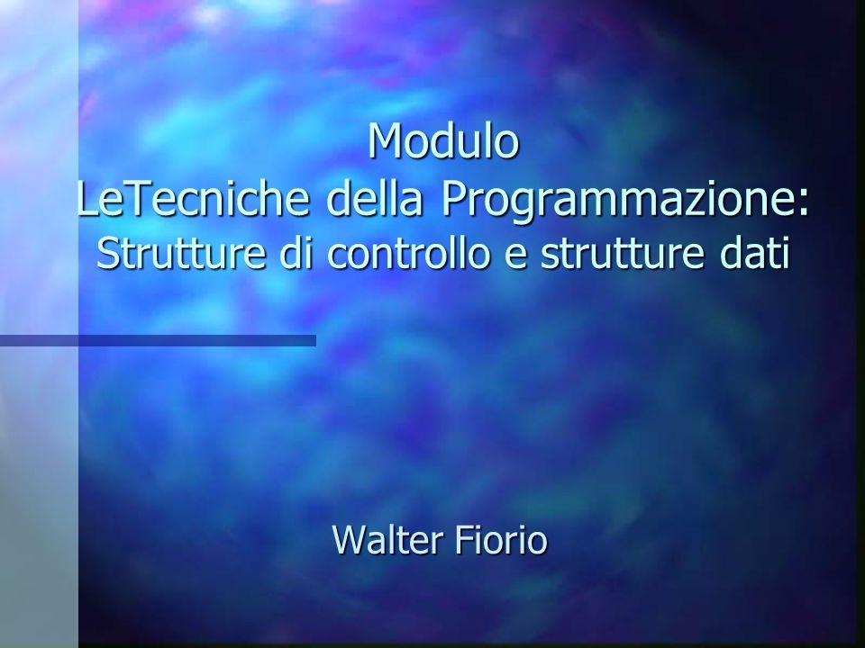 Modulo LeTecniche della Programmazione: Strutture di controllo e strutture dati