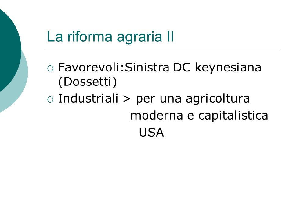 La riforma agraria II Favorevoli:Sinistra DC keynesiana (Dossetti)