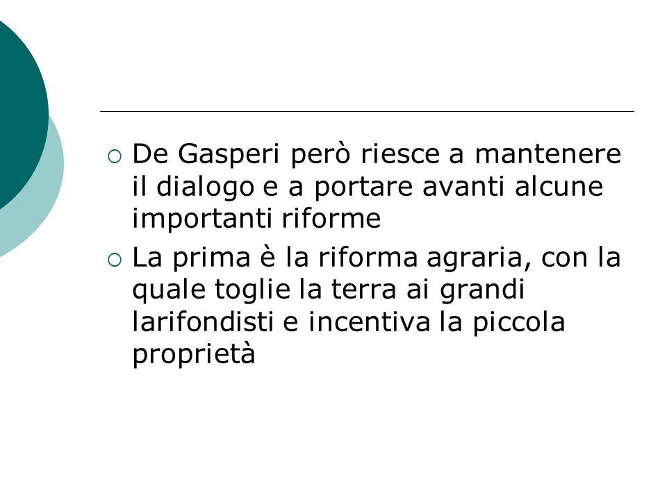 De Gasperi però riesce a mantenere il dialogo e a portare avanti alcune importanti riforme