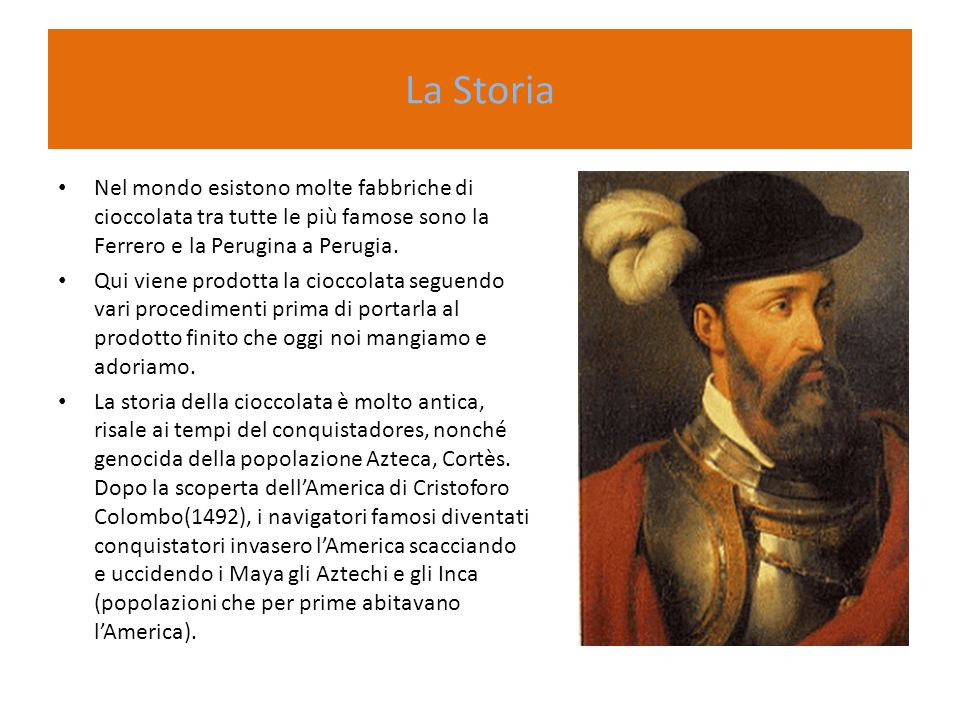 La Storia Nel mondo esistono molte fabbriche di cioccolata tra tutte le più famose sono la Ferrero e la Perugina a Perugia.