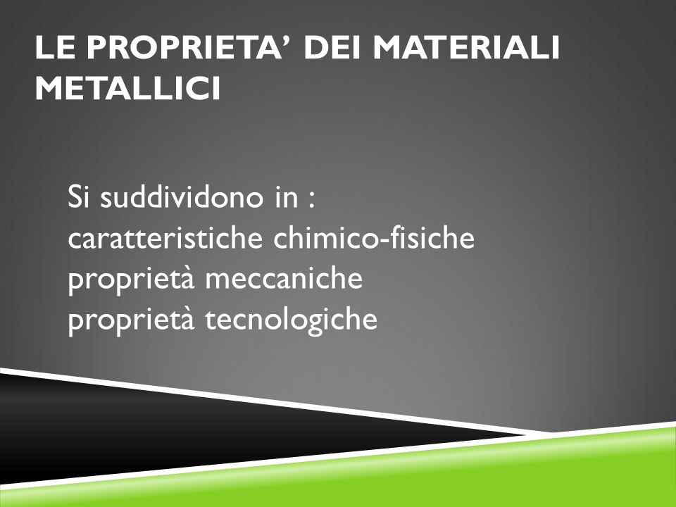 LE PROPRIETA' DEI MATERIALI METALLICI