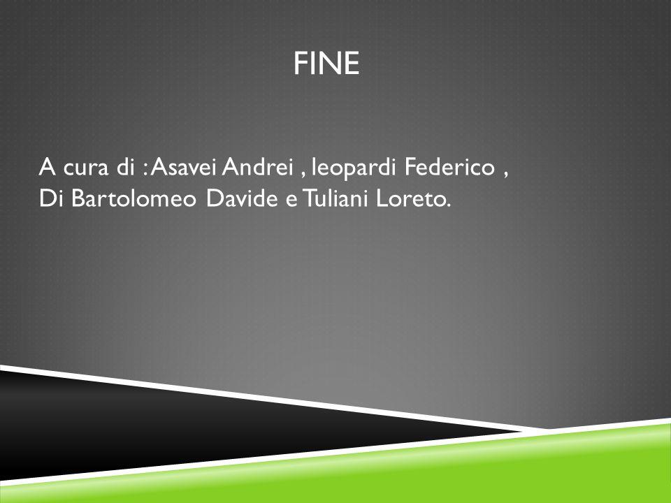 fine A cura di : Asavei Andrei , leopardi Federico , Di Bartolomeo Davide e Tuliani Loreto.