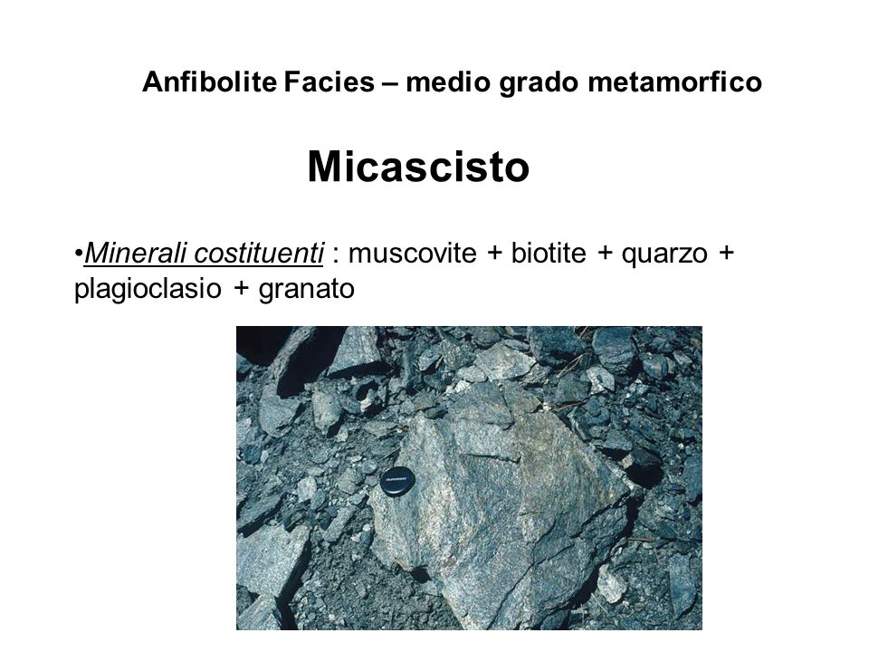Micascisto Anfibolite Facies – medio grado metamorfico