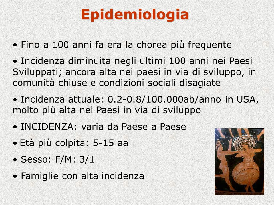 Epidemiologia Fino a 100 anni fa era la chorea più frequente