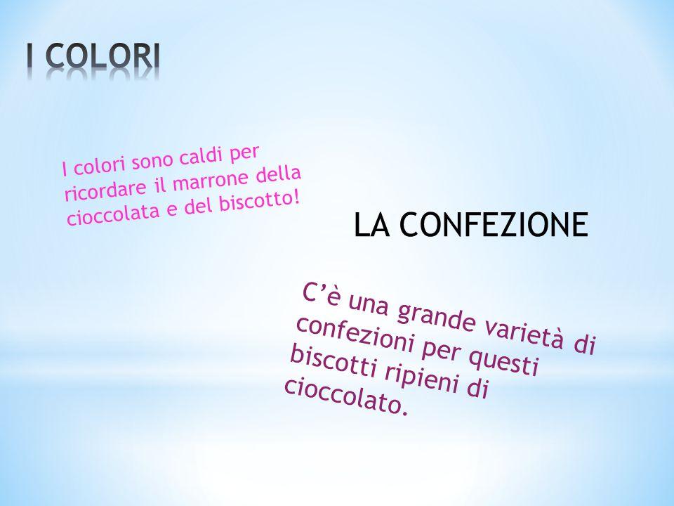 I COLORI I colori sono caldi per ricordare il marrone della cioccolata e del biscotto! LA CONFEZIONE.