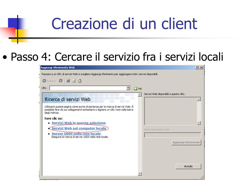 Creazione di un client Passo 4: Cercare il servizio fra i servizi locali