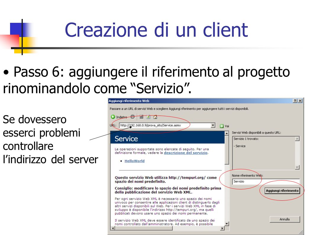 Creazione di un clientPasso 6: aggiungere il riferimento al progetto rinominandolo come Servizio .