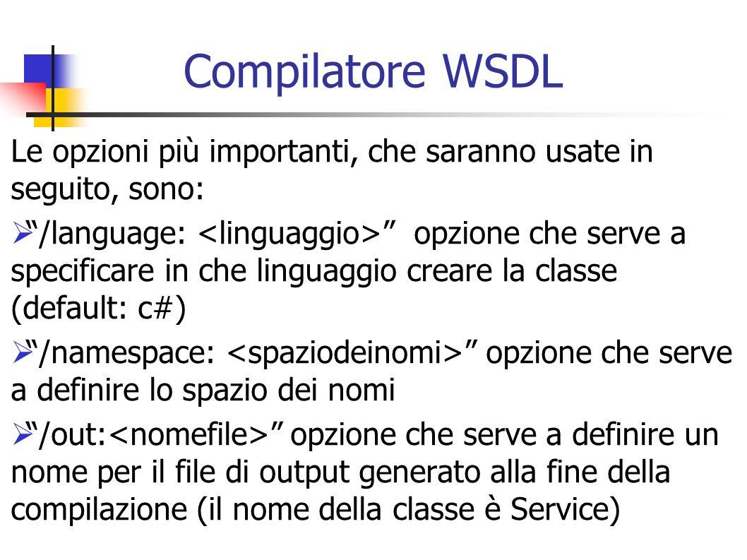 Compilatore WSDL Le opzioni più importanti, che saranno usate in seguito, sono: