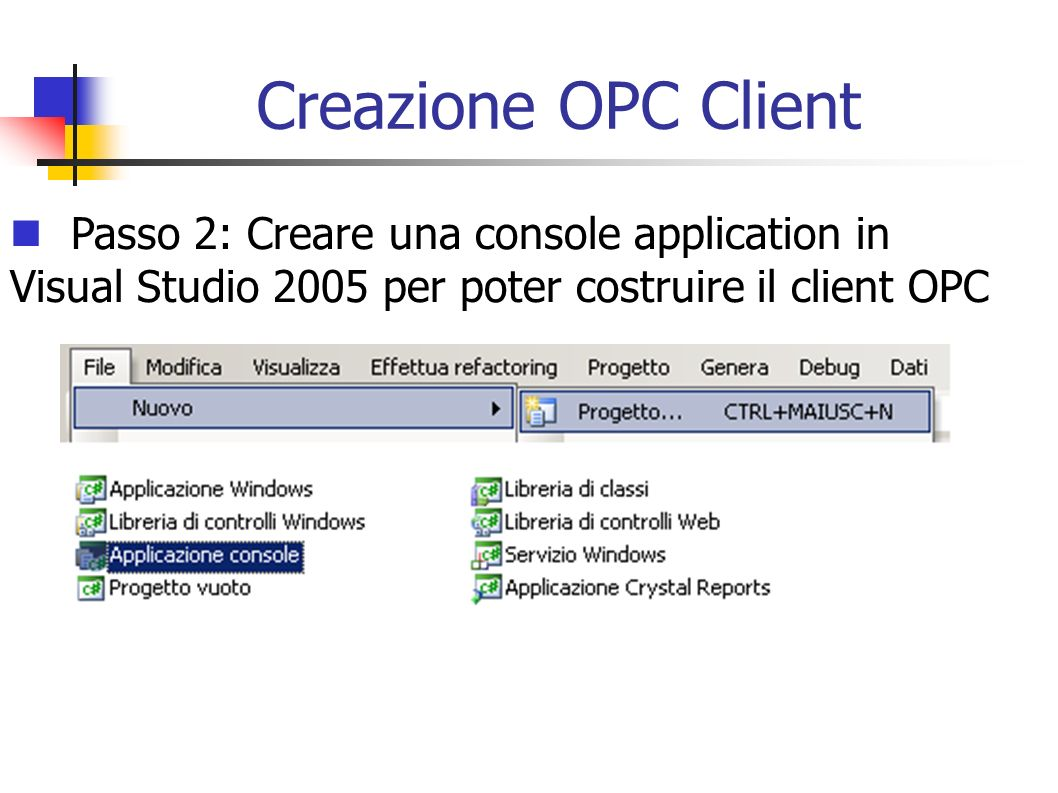 Creazione OPC Client Passo 2: Creare una console application in Visual Studio 2005 per poter costruire il client OPC.