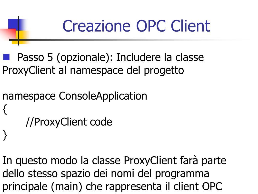 Creazione OPC Client Passo 5 (opzionale): Includere la classe ProxyClient al namespace del progetto.