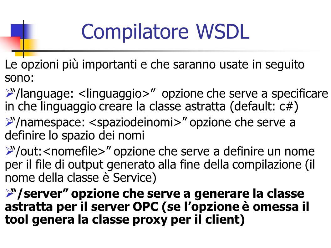Compilatore WSDL Le opzioni più importanti e che saranno usate in seguito sono: