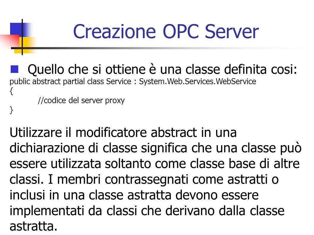 Creazione OPC Server Quello che si ottiene è una classe definita cosi: