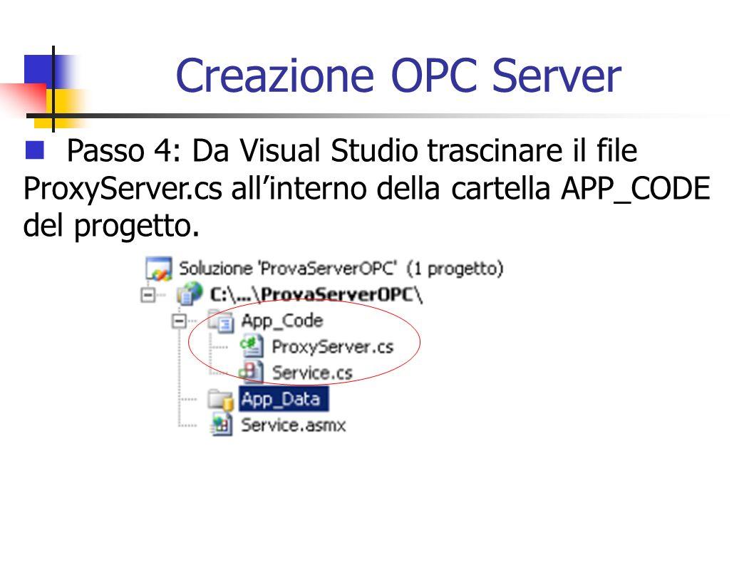 Creazione OPC Server Passo 4: Da Visual Studio trascinare il file ProxyServer.cs all'interno della cartella APP_CODE del progetto.