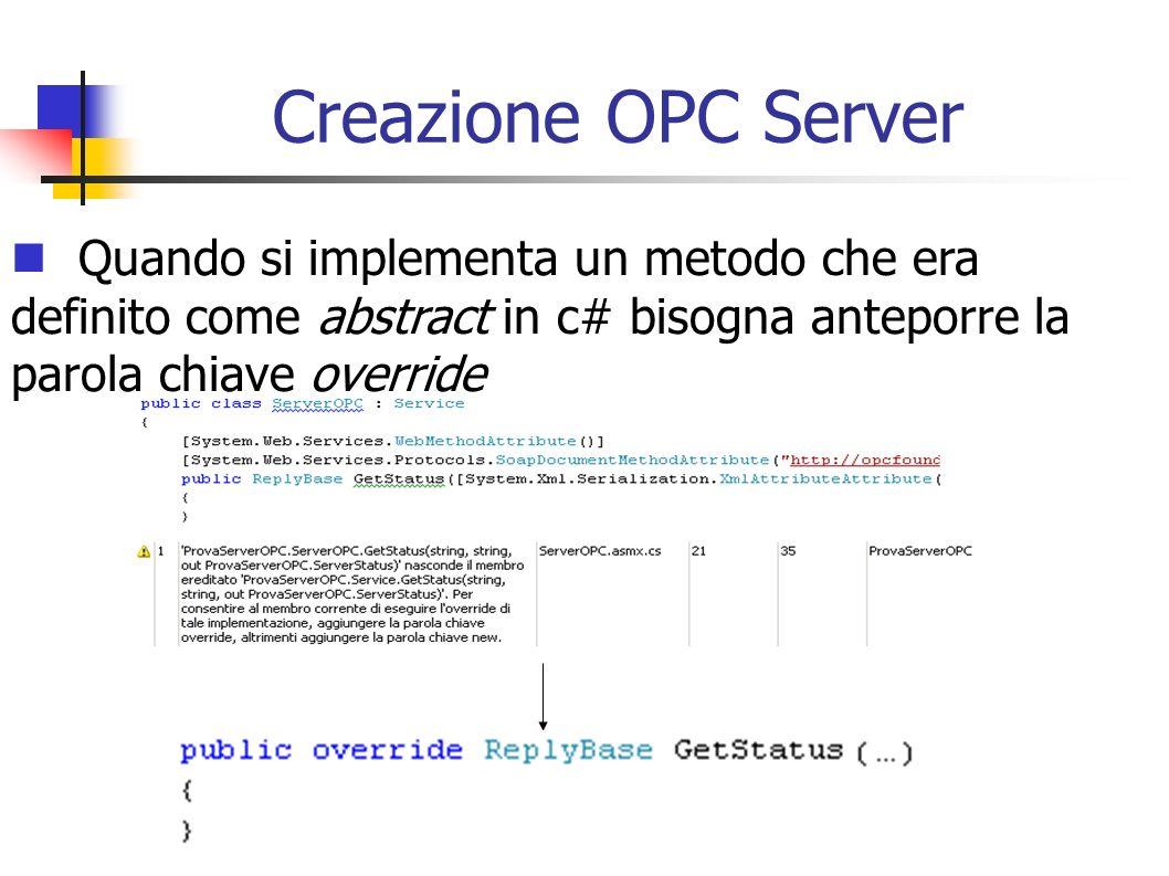 Creazione OPC Server Quando si implementa un metodo che era definito come abstract in c# bisogna anteporre la parola chiave override.