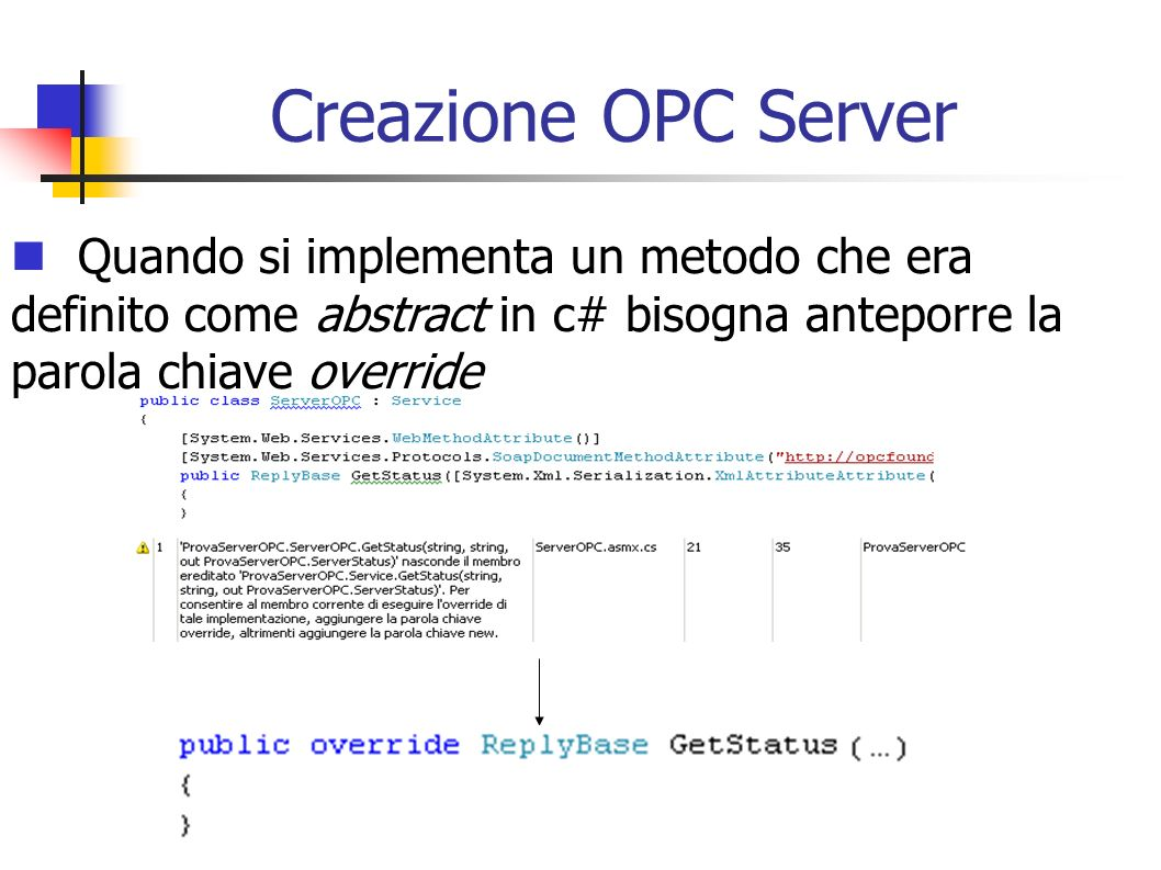 Creazione OPC ServerQuando si implementa un metodo che era definito come abstract in c# bisogna anteporre la parola chiave override.