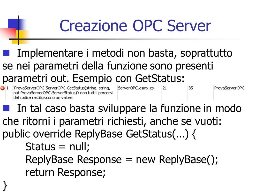 Creazione OPC Server Implementare i metodi non basta, soprattutto se nei parametri della funzione sono presenti parametri out. Esempio con GetStatus: