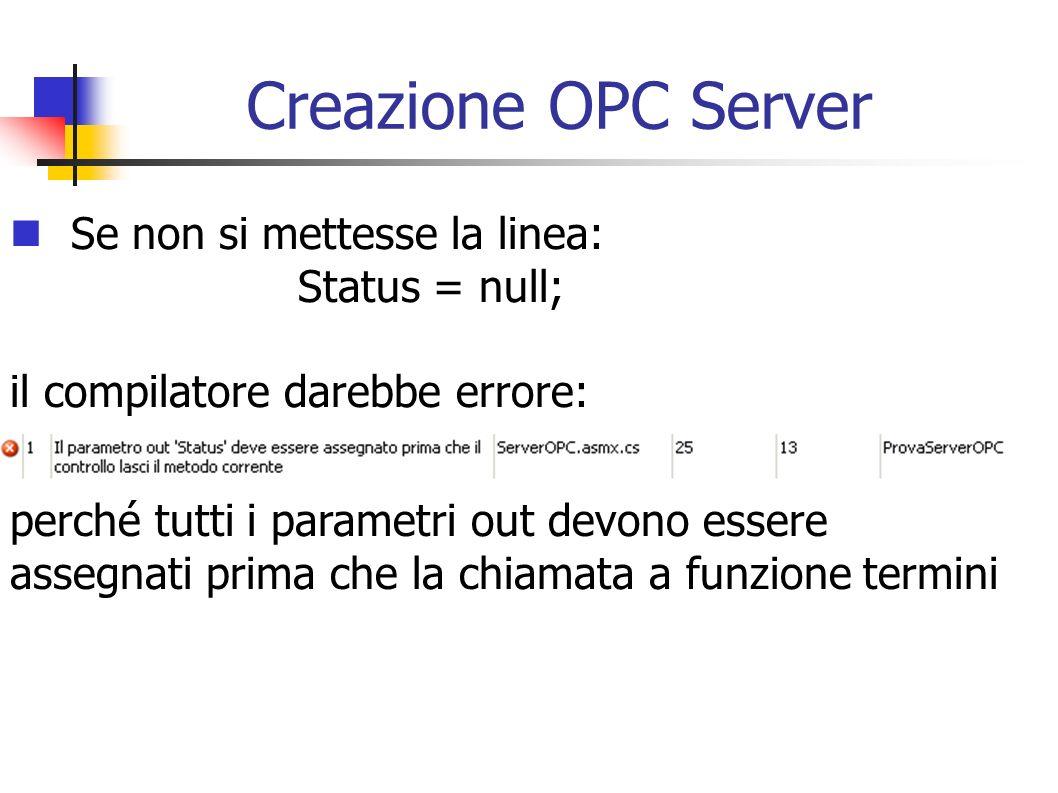 Creazione OPC Server Se non si mettesse la linea: Status = null;