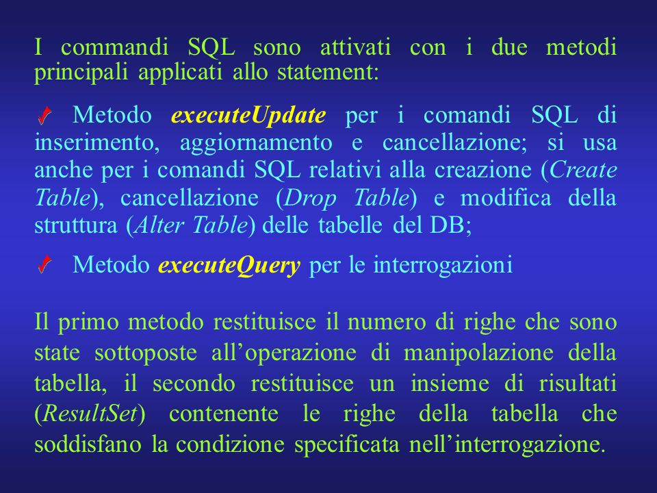 I commandi SQL sono attivati con i due metodi principali applicati allo statement: