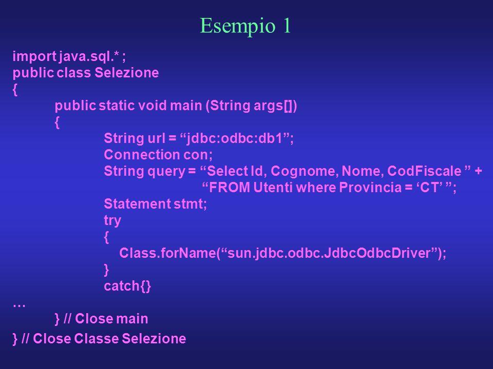 Esempio 1 import java.sql.* ; public class Selezione {