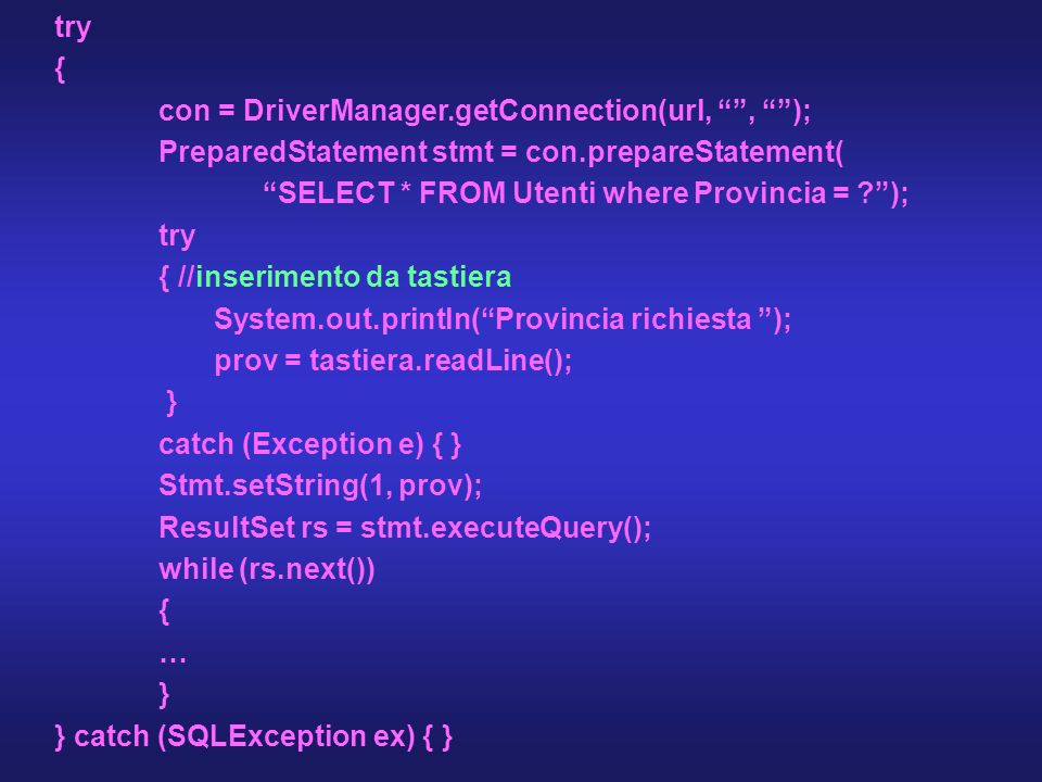 try { con = DriverManager.getConnection(url, , ); PreparedStatement stmt = con.prepareStatement(