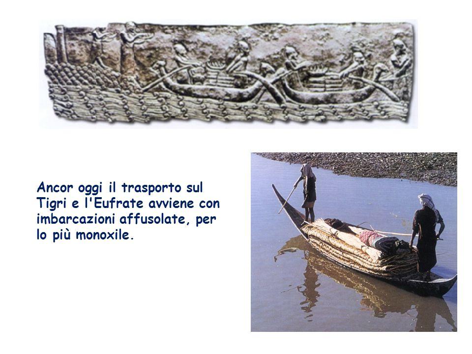 Ancor oggi il trasporto sul Tigri e l Eufrate avviene con imbarcazioni affusolate, per lo più monoxile.