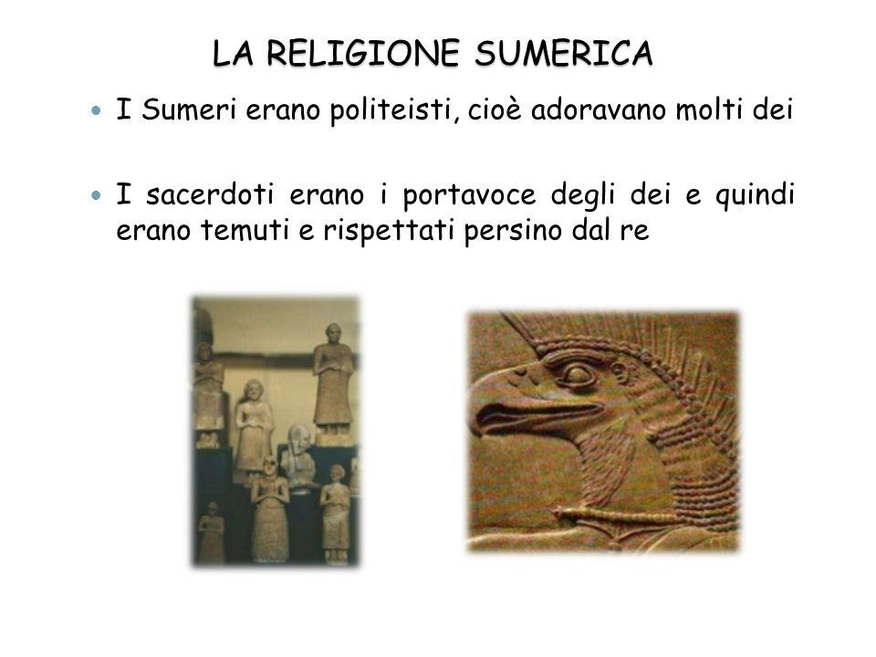 LA RELIGIONE SUMERICA I Sumeri erano politeisti, cioè adoravano molti dei.