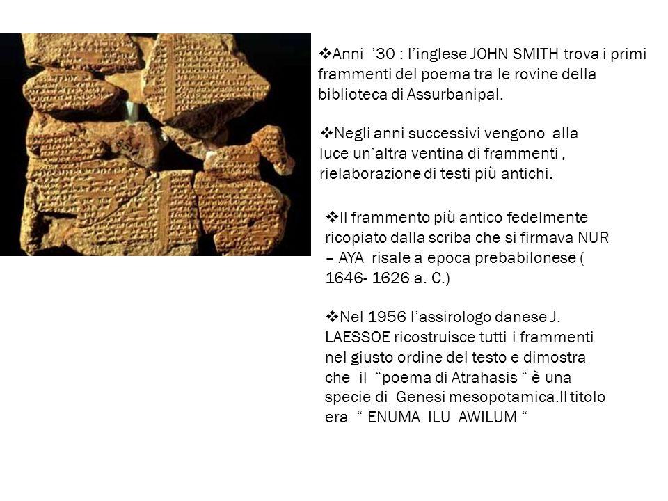 Anni '30 : l'inglese JOHN SMITH trova i primi frammenti del poema tra le rovine della biblioteca di Assurbanipal.