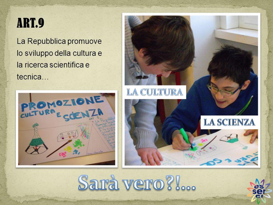 ART.9 La Repubblica promuove lo sviluppo della cultura e la ricerca scientifica e tecnica…