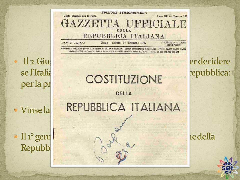 Il 2 Giugno 1946 venne fatto un referendum per decidere se l'Italia dovesse essere una monarchia o una repubblica: per la prima volta votarono anche le donne.