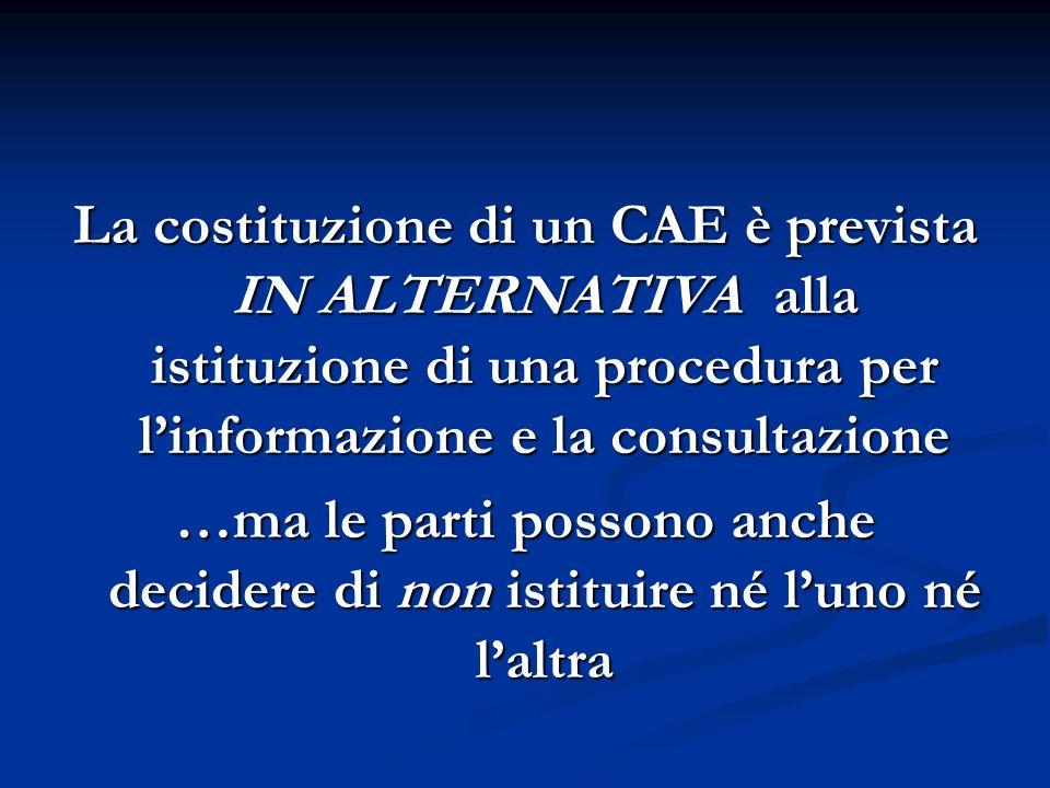 La costituzione di un CAE è prevista IN ALTERNATIVA alla istituzione di una procedura per l'informazione e la consultazione