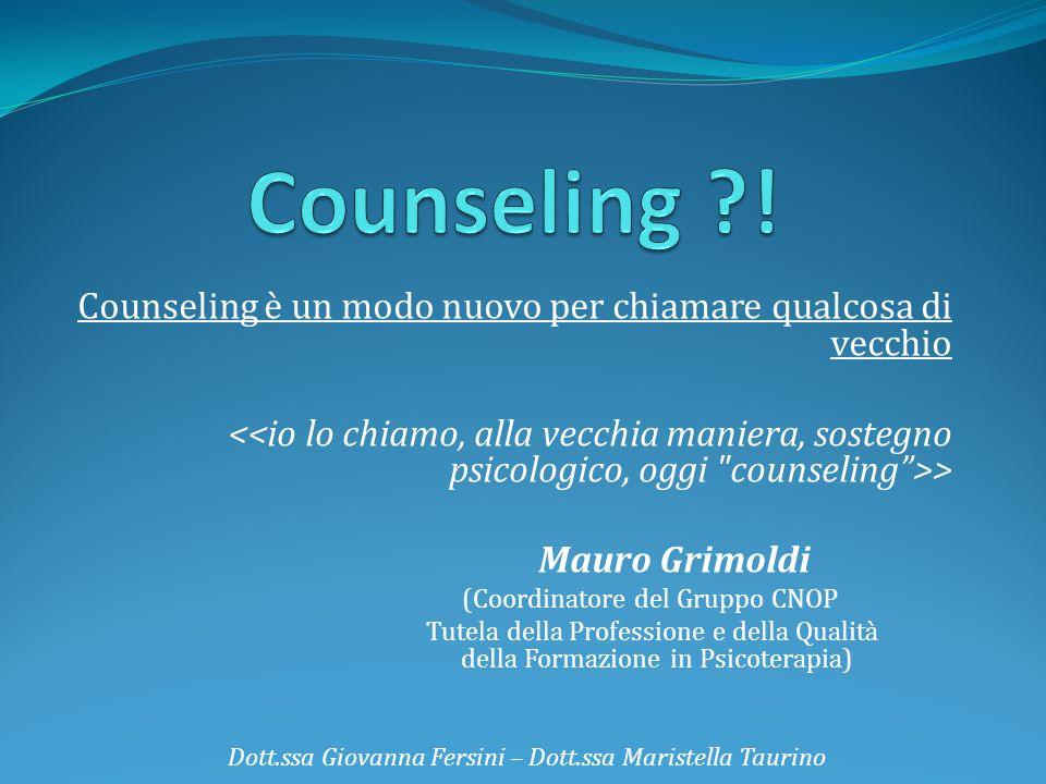 Counseling ! Counseling è un modo nuovo per chiamare qualcosa di vecchio.
