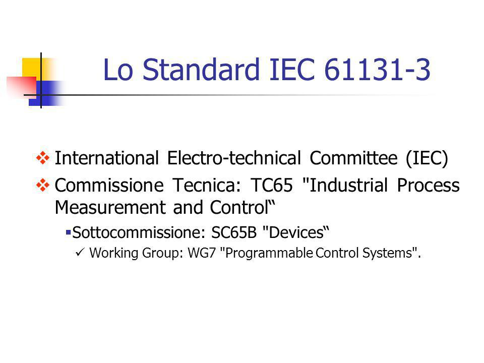 Lo Standard IEC 61131-3 International Electro-technical Committee (IEC) Commissione Tecnica: TC65 Industrial Process Measurement and Control