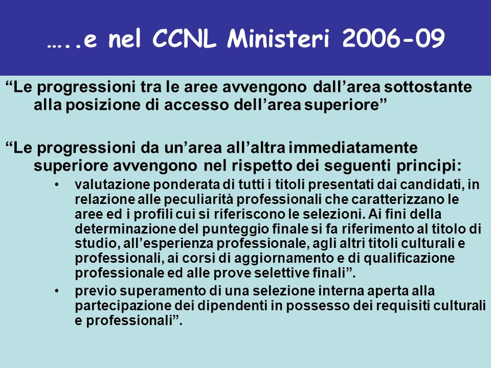 …..e nel CCNL Ministeri 2006-09 Le progressioni tra le aree avvengono dall'area sottostante alla posizione di accesso dell'area superiore