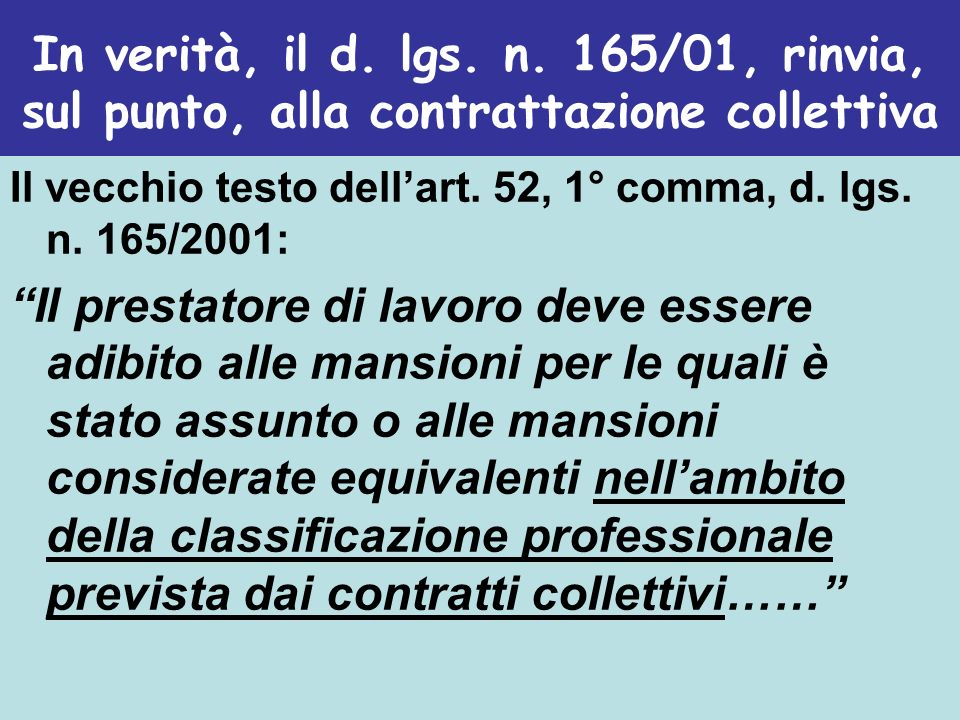 In verità, il d. lgs. n. 165/01, rinvia, sul punto, alla contrattazione collettiva
