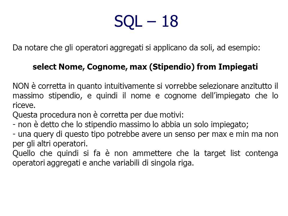 select Nome, Cognome, max (Stipendio) from Impiegati